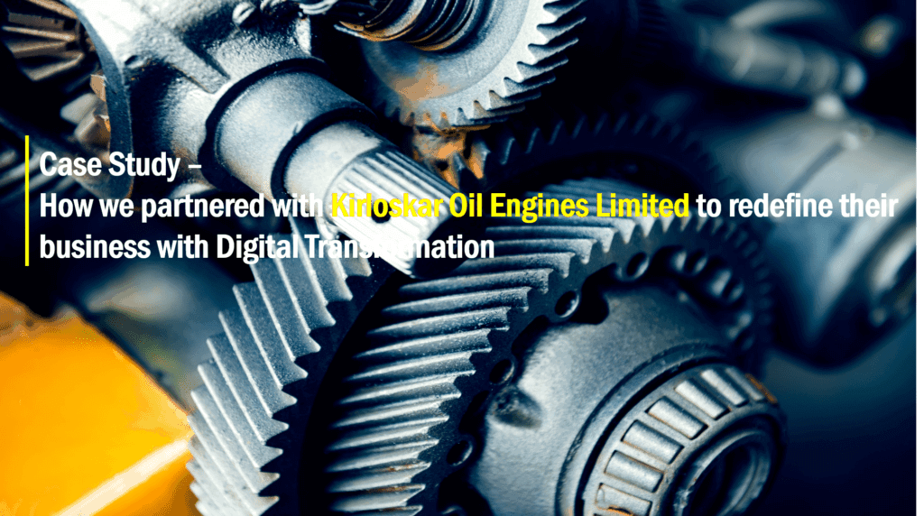 How We Helped Kirloskar Oil Engines Limited To Redefine Their Business With Digital Transformation